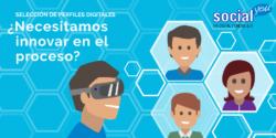 Selección Perfiles Digitales: ¿Necesitamos innovar?