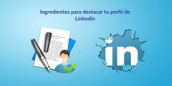 10 + 1 ingredientes para destacar tu perfil de Linkedin